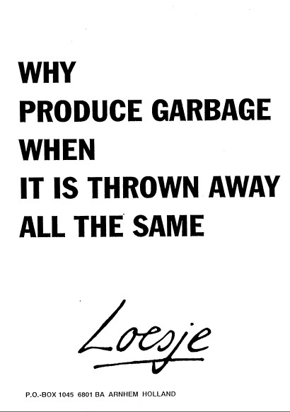 Why produce garbage